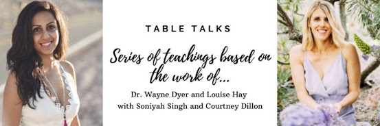 """Table Talks: Teachings of Wayne Dyer and Louise Hay with Soniyah Singh and Courtney Dillon, """"I Am Worth Loving"""""""