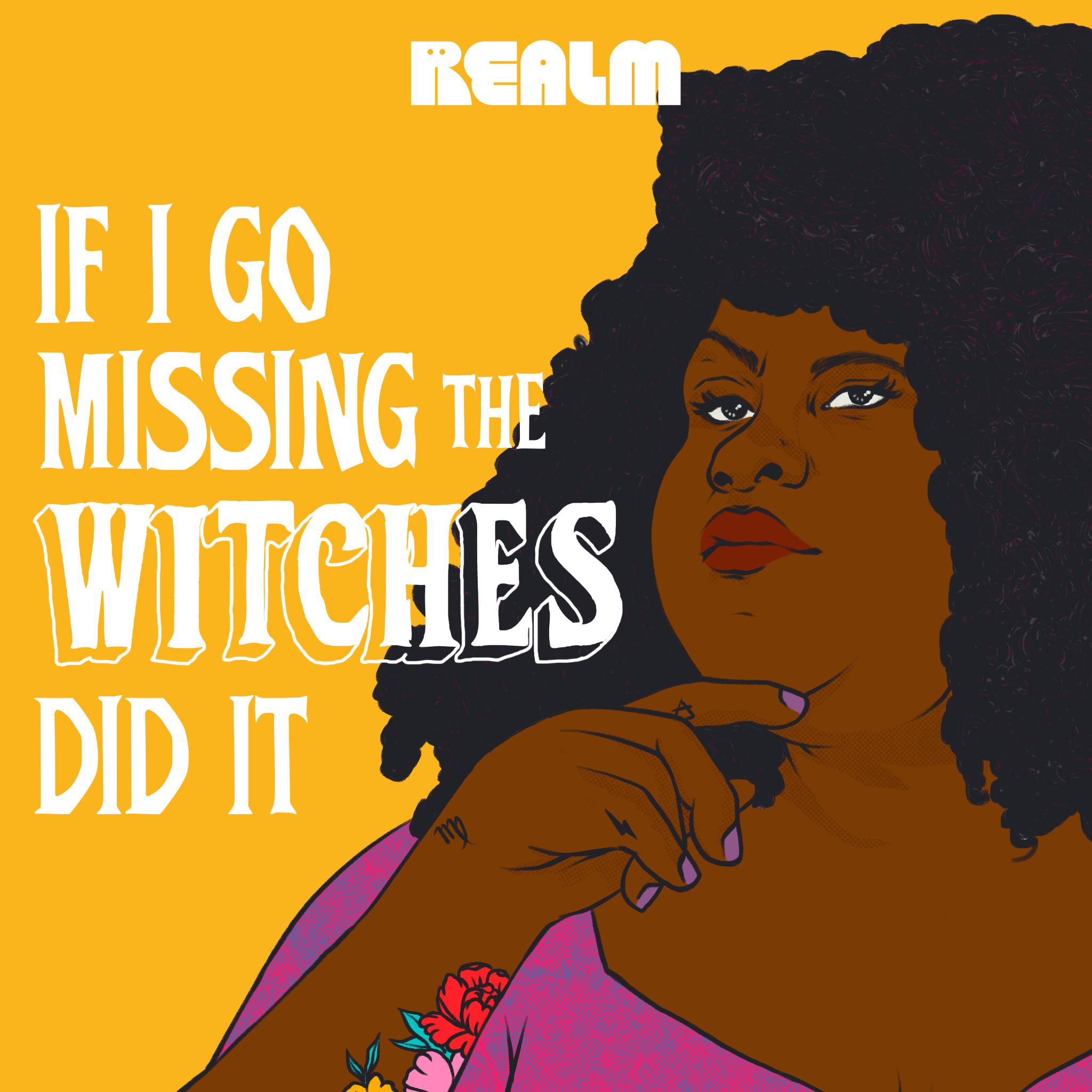 realm.fm, theblerdgurl, If I go missing the witches did it