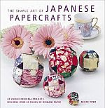 Photo: The Simple Art of Japanese Papercrafts Mari Ono Ryland Peters & Small 2011 Paperback 96 pp 9.1 x 8.8 ins ISBN 9781907563089