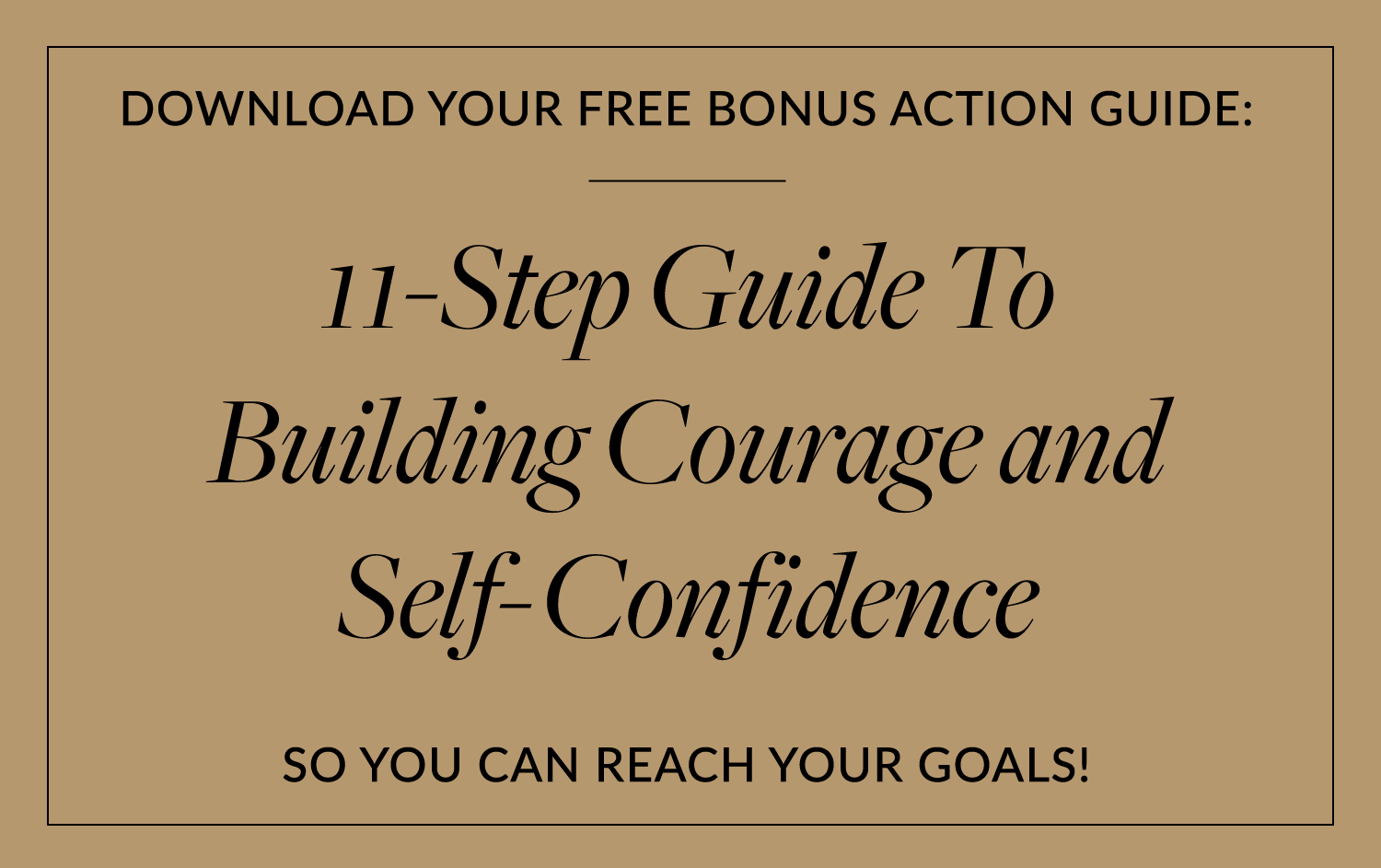 11-Step Guide To Building Courage And Self-Confidence