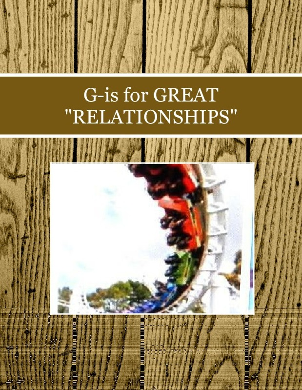 """G-is for GREAT """"RELATIONSHIPS"""""""