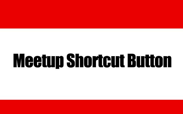 Meetup Shortcut Button