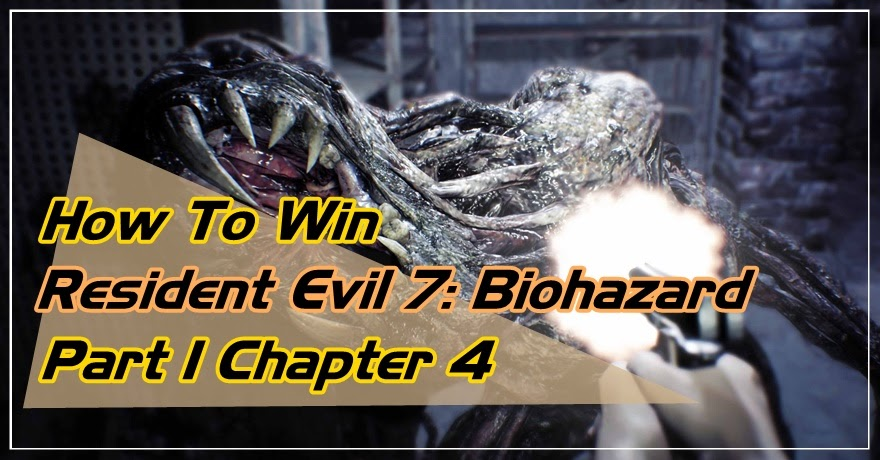 [How to Win] Resident Evil 7 Biohazard Part 1 Chapter 4