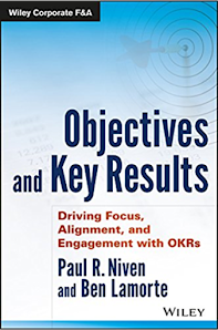 Objectives and Key Result - Driving Focus, Alignment, and Engagement with OKRs (Wiley Corporate F&A) by Paul R. Niven and Ben Lamorte