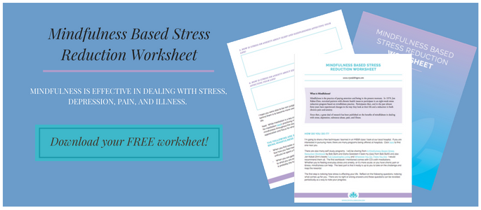 Click here to download your Mindfulness Based Stress Reduction Worksheet