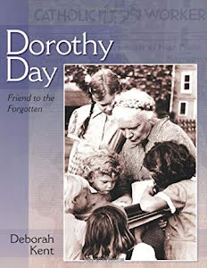 DOROTHY DAY FRIEND OF THE FORGOTTEN