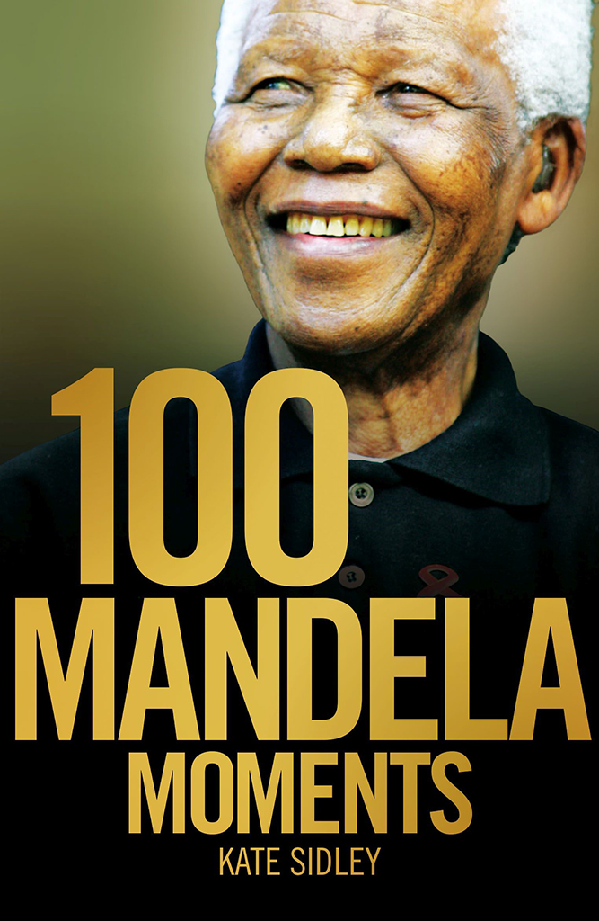 '100 Mandela Moments' by Kate Sidley