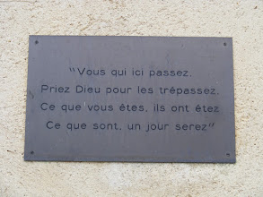 Photo: A not uncommon sign in French cemeteries: You who pass here, pray for those who have passed; what you are, they once were; what they are, you will be.