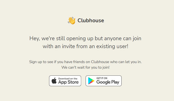 """Clubhouse home page. Message reads, """"Hey, we're still opening up but anyone can join with an invite from an existing user!"""""""