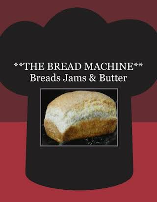 **THE BREAD MACHINE** Breads Jams & Butter
