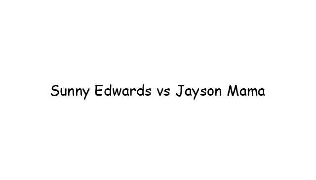 Sunny Edwards vs Jayson Mama