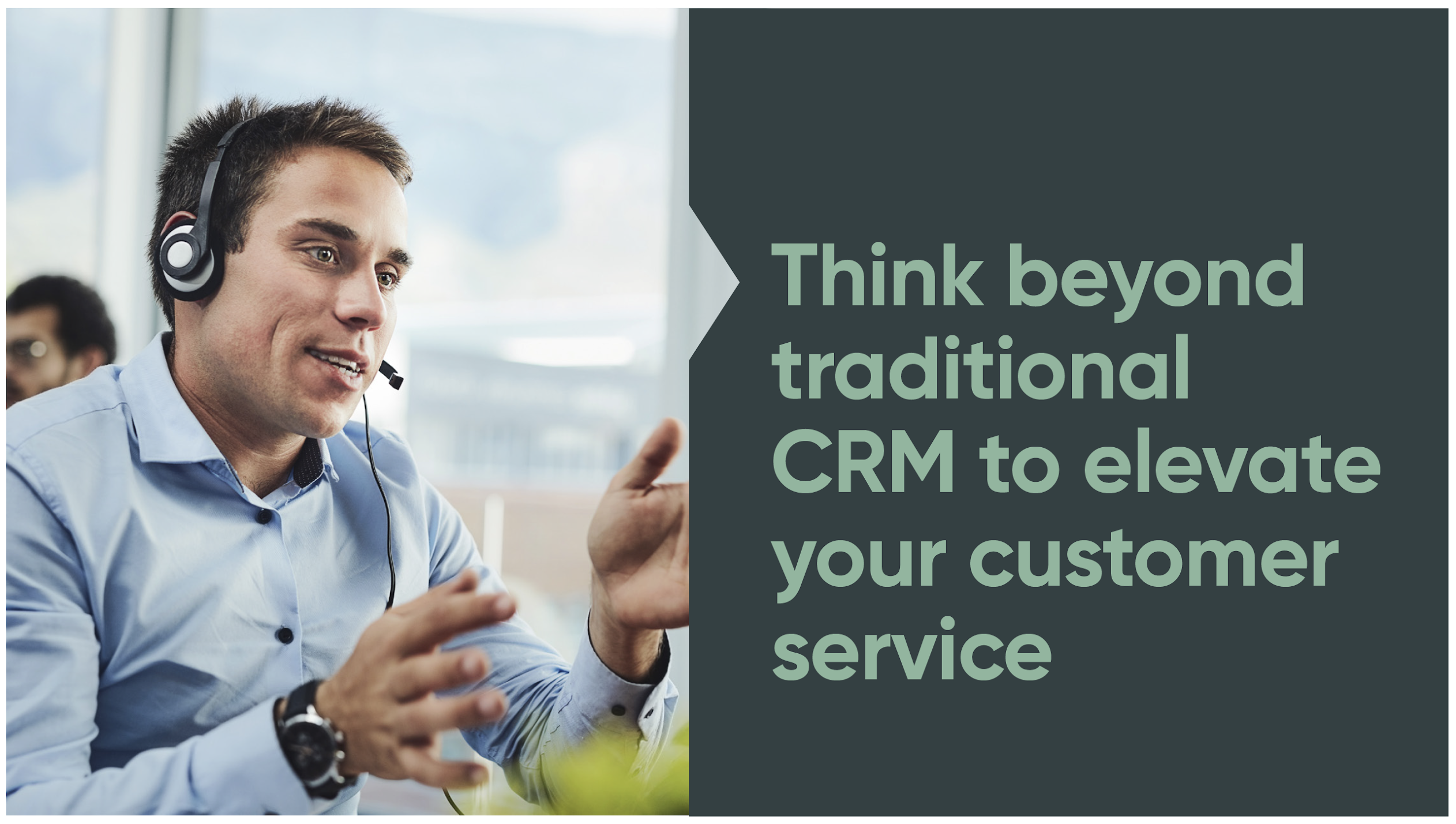 Think Beyond Traditional CRM and Focused on Sales to Elevate Customer Service