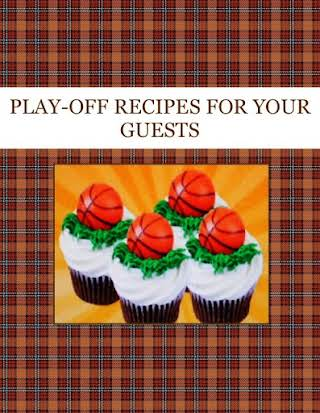 PLAY-OFF RECIPES FOR YOUR GUESTS