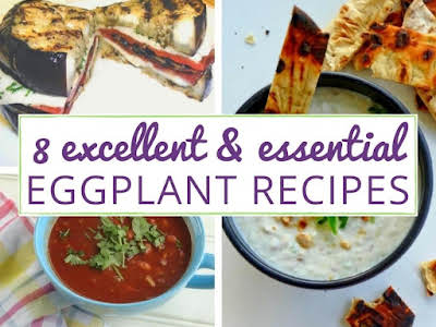 8 Excellent and Essential Eggplant Recipes