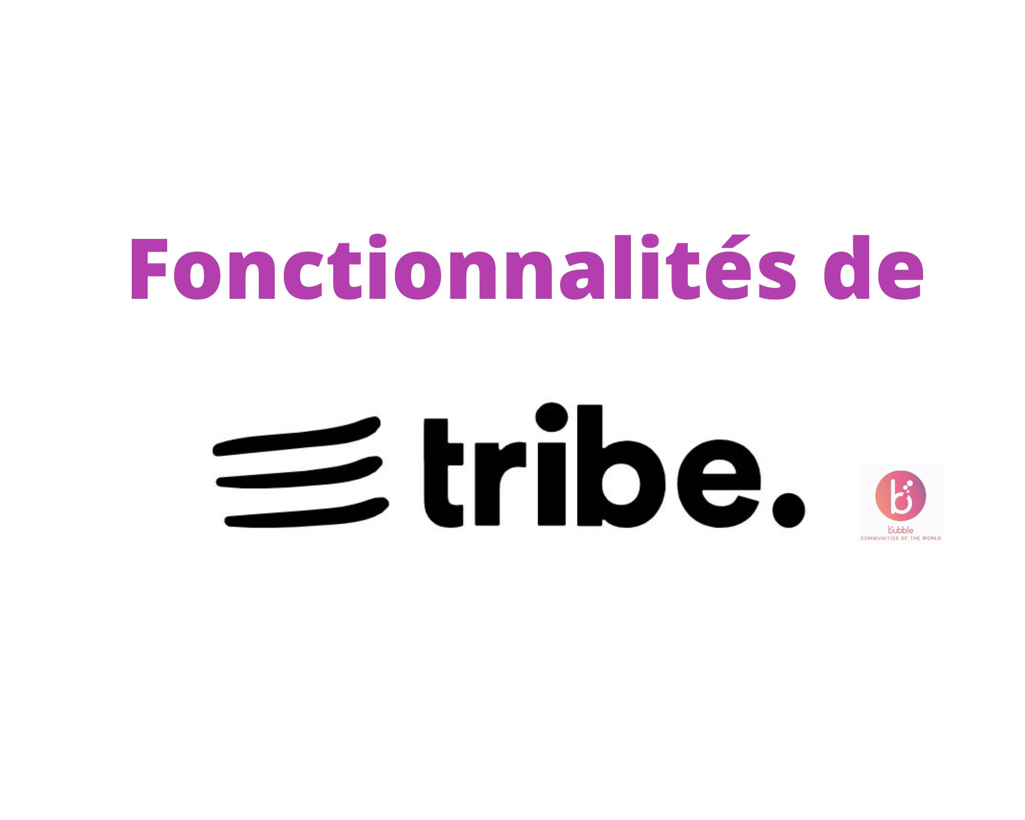 Les fonctionnalités de Tribe