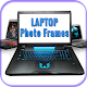 Download Laptop Photo Frames Collection Photo Editor 2020 For PC Windows and Mac