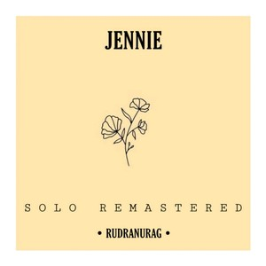 Jennie Solo (remastered) Upload Your Music Free