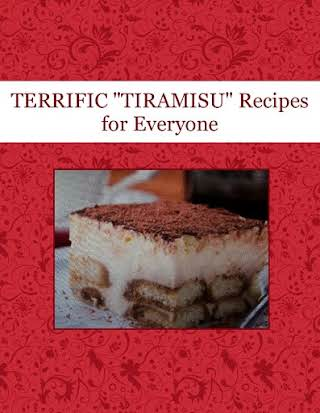 "TERRIFIC ""TIRAMISU"" Recipes for Everyone"