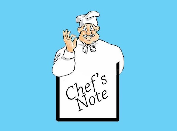 Chef's Note: I don't think I need to tell you this, but don't let...