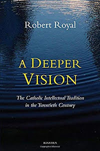 A DEEPER VISION  The Catholic Intellectual Tradition in the Twentieth Century