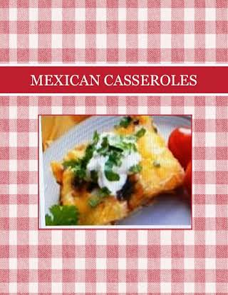 MEXICAN CASSEROLES