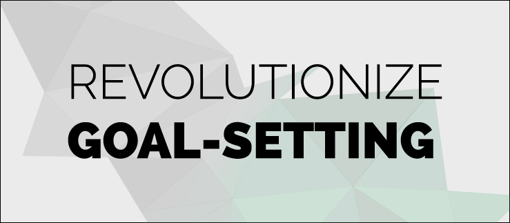 Revolutionize Goal-Setting