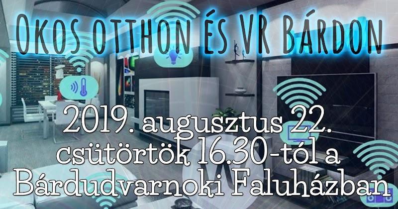 Szabadegyetem Bárdudvarnokon 2019 augusztus 22. Okos otthon bemutató és VR (virtuális valóság)