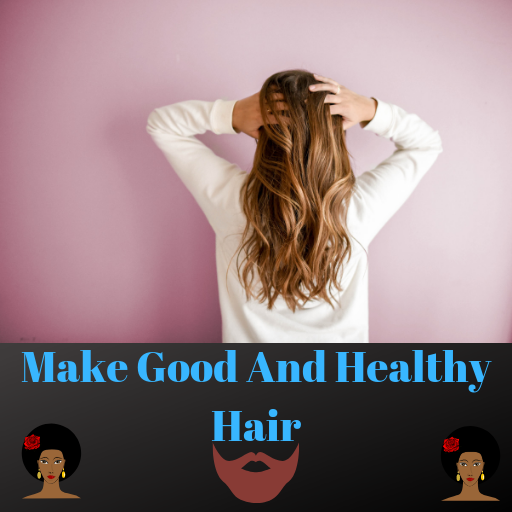 Make Good And Healthy Hair