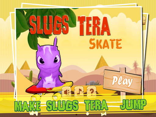 Slugs Skate Tera