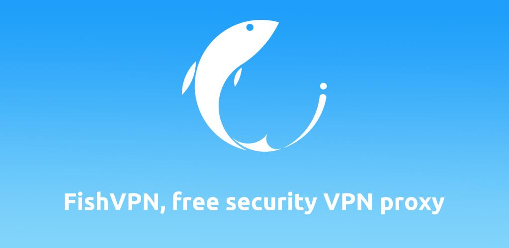 FishVPN – Unlimited Free VPN Proxy & Security VPN v2.3.7 [Latest] APK