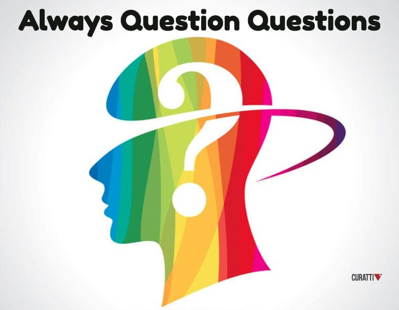 Don't Just Question Answers. Question Questions