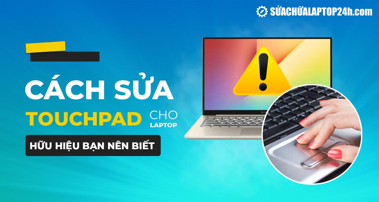 Hướng dẫn khắc phục touchpad laptop hữu hiệu