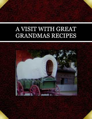 A VISIT WITH GREAT GRANDMAS RECIPES