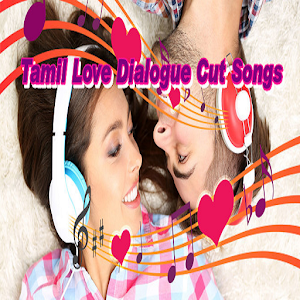 Tamil Love Dialogue Cut Songs