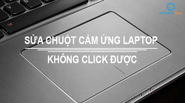 sửa chuột cảm ứng laptop không click được