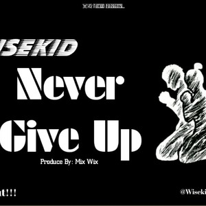 Never give up Upload Your Music Free