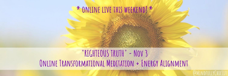 """Righteous Truth"" | Online Transformational Meditation & Energy Alignment | 3 Nov"