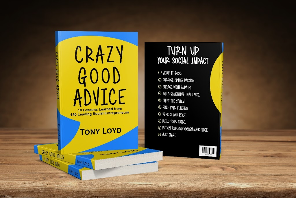 Crazy Good Advice: 10 Lessons Learned from 150 Leading Social Entrepreneurs