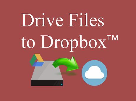 Drive Files to Dropbox™