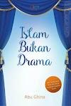 """Islam Bukan Drama - Abu Ghina"""
