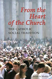 FROM THE HEART OF THE CHURCH THE CATHOLIC SOCIAL TRADITION