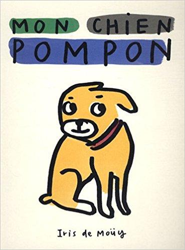 Mon chien pompon, Iris de Moüy, Sélection jeunesse de Clémentine Galey, fondatrice du podcast Bliss Stories