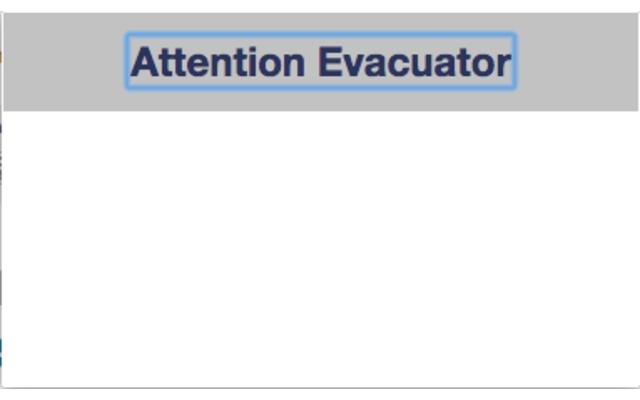 Attention Evacuator