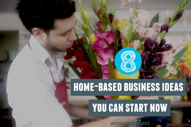 8 home-based business ideas you can start now