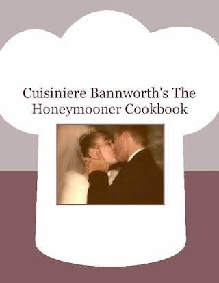 Cuisiniere Bannworth's The Honeymooner Cookbook
