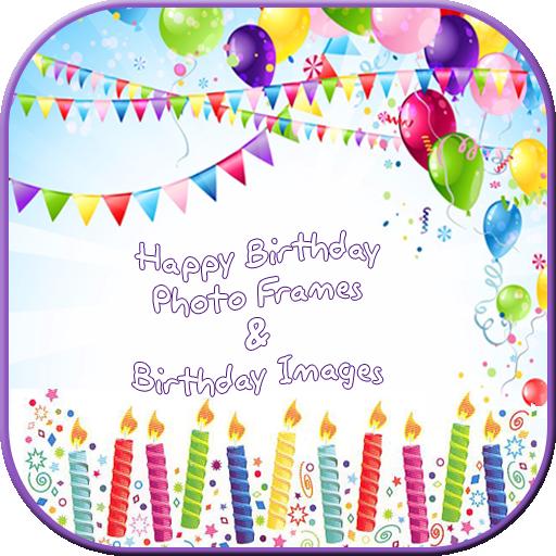 Happy Birthday Photo Frame & Happy Birthday Images