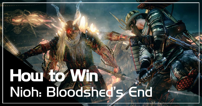 [How to win] Nioh : Bloodshed's End (Resentment Unleashed)