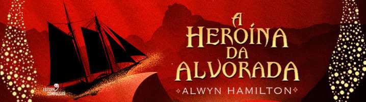 a heroína da alvorada alwyn hamilton a rebelde do deserto editora seguinte resenha blog leitora compulsiva