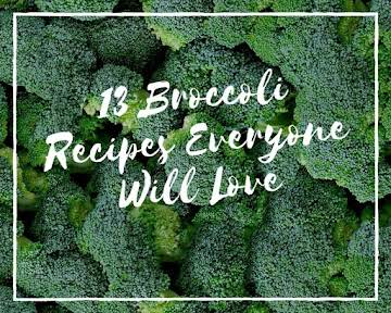 13 Broccoli Recipes Everyone Will Love