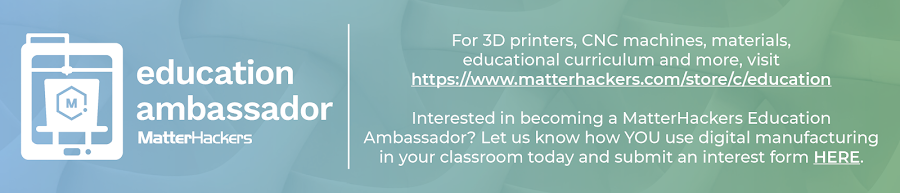Apply to become a MatterHackers Education Ambassador!
